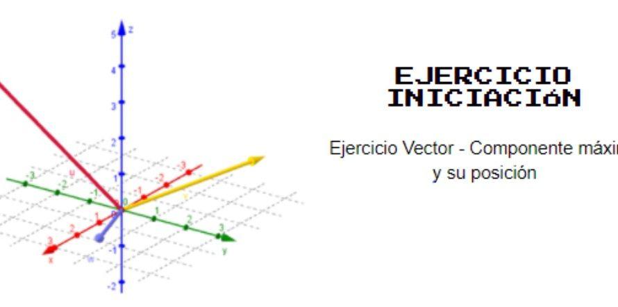 Ejercicio Vector – Componente máxima y su posición