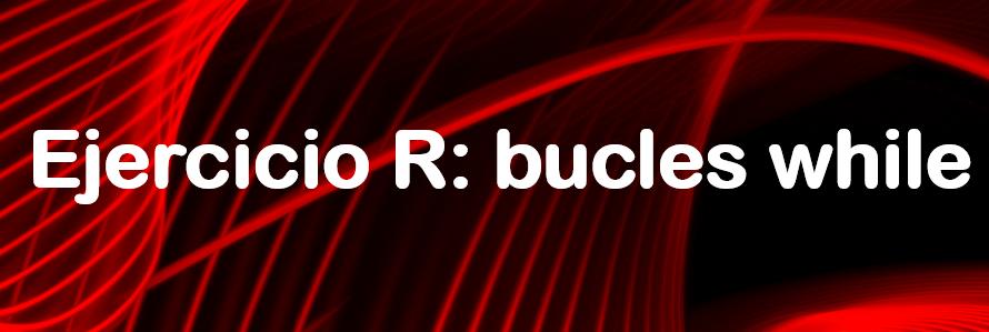 Ejercicio en R: Bucles while