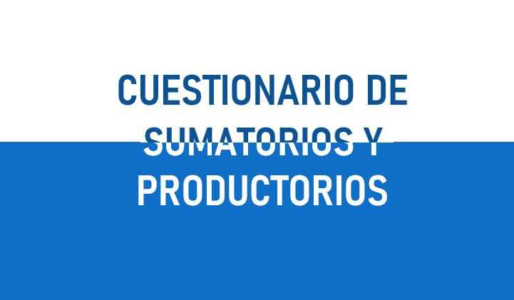 CUESTIONARIO SUMATORIOS Y PRODUCTORIOS