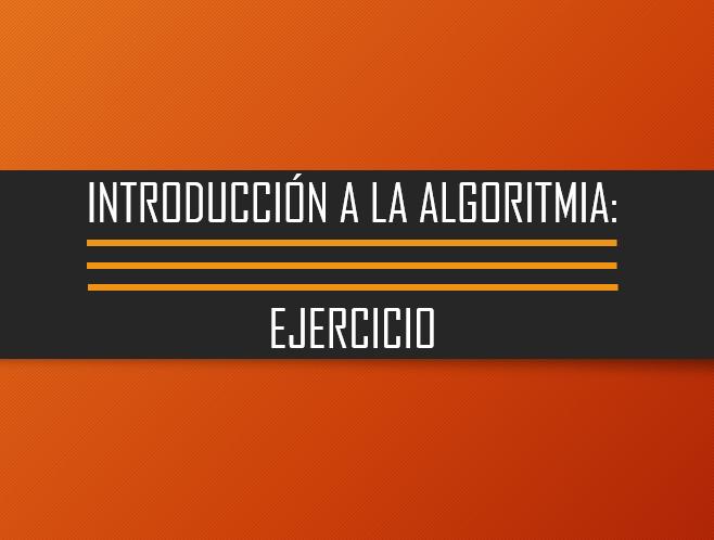 Ejercicio: Introducción a la algoritmia