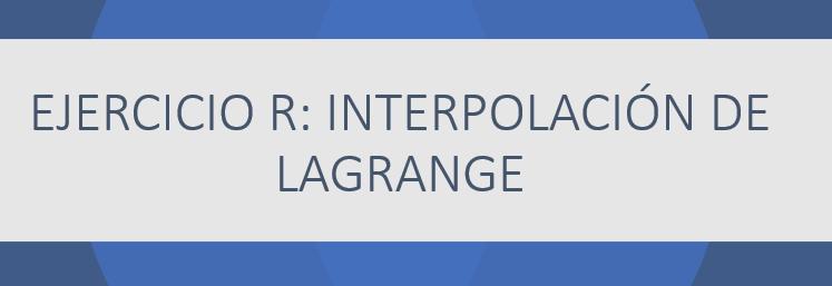Ejercicio propuesto en R: interpolación de Lagrange